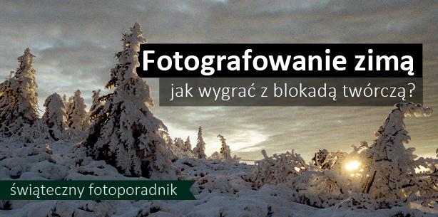 Jak korzystać z zimy jako fotograf? - Świąteczny poradnik