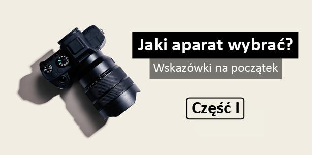 Jaki aparat wybrać? - Mini-cykl poradnikowy cz.1