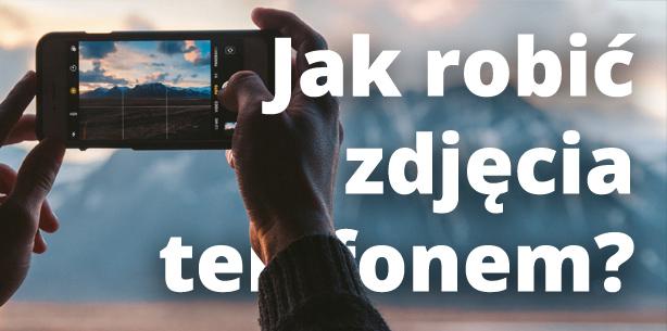Jak robić zdjęcia telefonem?