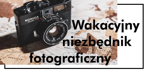 Jak przygotować się na wakacje z aparatem?